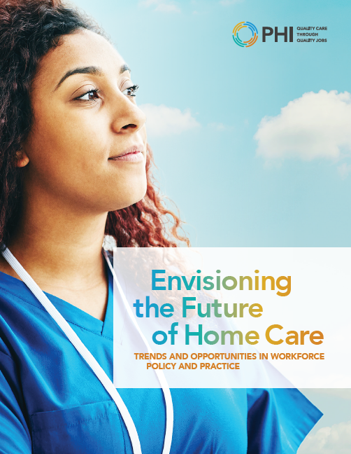 Envisioning the Future of Home Care: Trends and Opportunities in Workforce Policy and Practice